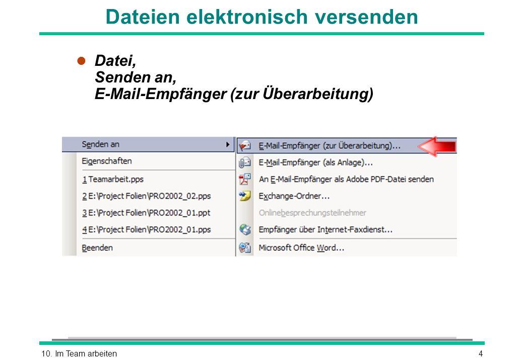 10. Im Team arbeiten4 Dateien elektronisch versenden l Datei, Senden an, E-Mail-Empfänger (zur Überarbeitung)