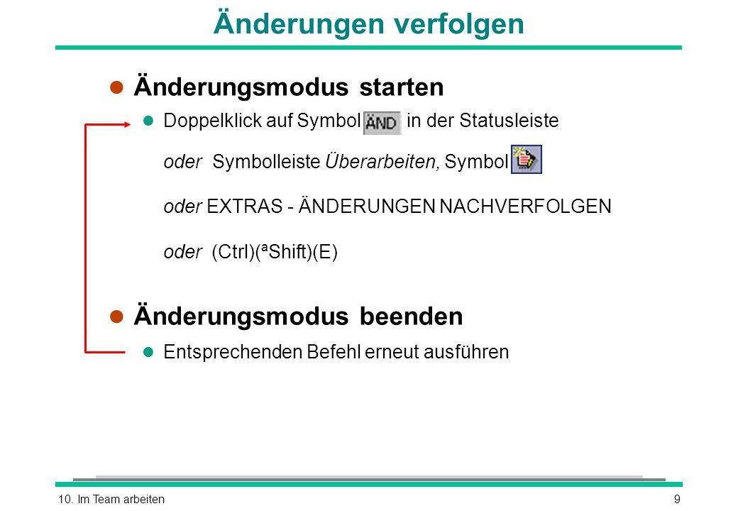 10. Im Team arbeiten9 Änderungen verfolgen l Änderungsmodus starten l Doppelklick auf Symbol in der Statusleiste oder Symbolleiste Überarbeiten, Symbo