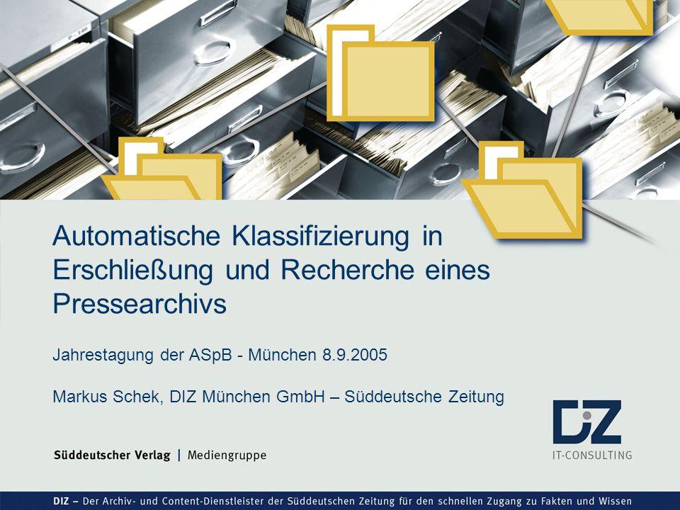 Automatische Klassifizierung – Präsentation für GBI © DIZ München März 2004 Automatische Klassifizierung in Erschließung und Recherche eines Pressearc