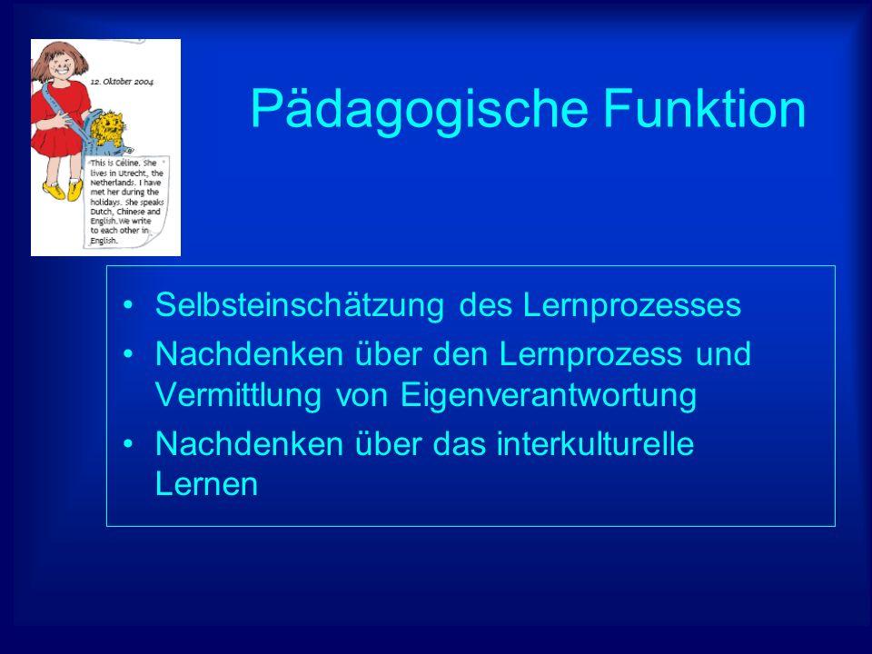Pädagogische Funktion Selbsteinschätzung des Lernprozesses Nachdenken über den Lernprozess und Vermittlung von Eigenverantwortung Nachdenken über das