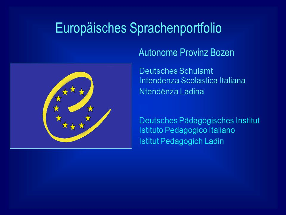 Europäisches Sprachenportfolio Autonome Provinz Bozen Deutsches Schulamt Intendenza Scolastica Italiana Ntendënza Ladina Deutsches Pädagogisches Insti
