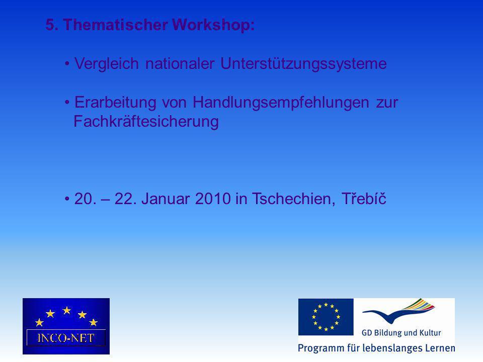 5. Thematischer Workshop: Vergleich nationaler Unterstützungssysteme Erarbeitung von Handlungsempfehlungen zur Fachkräftesicherung 20. – 22. Januar 20