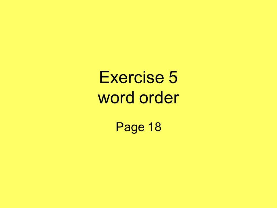 Exercise 5 word order Page 18