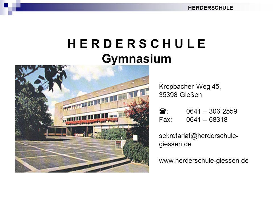HERDERSCHULE H E R D E R S C H U L E Gymnasium Kropbacher Weg 45, 35398 Gießen :0641 – 306 2559 Fax: 0641 – 68318 sekretariat@herderschule- giessen.de