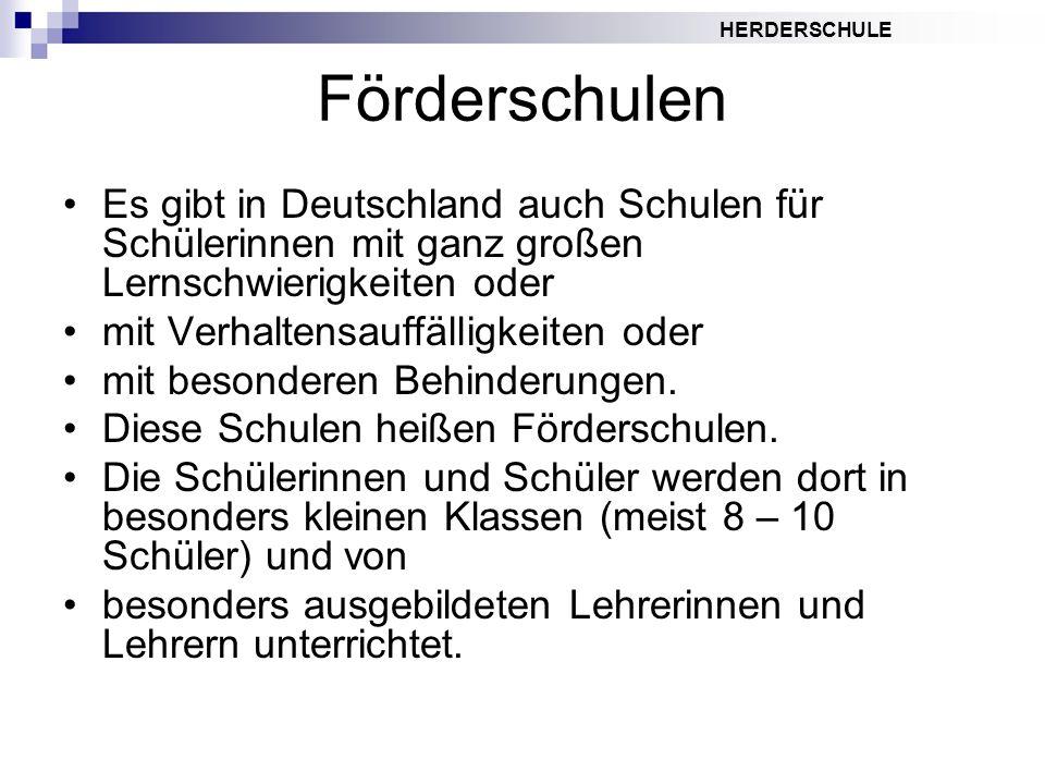 HERDERSCHULE Förderschulen Es gibt in Deutschland auch Schulen für Schülerinnen mit ganz großen Lernschwierigkeiten oder mit Verhaltensauffälligkeiten oder mit besonderen Behinderungen.