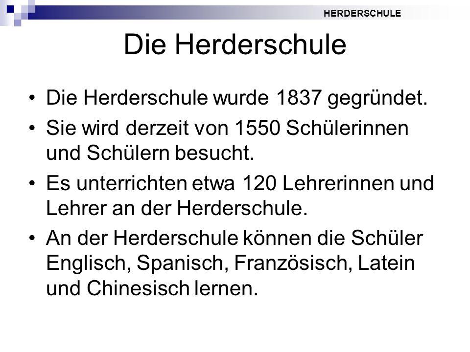HERDERSCHULE Die Herderschule Die Herderschule wurde 1837 gegründet. Sie wird derzeit von 1550 Schülerinnen und Schülern besucht. Es unterrichten etwa