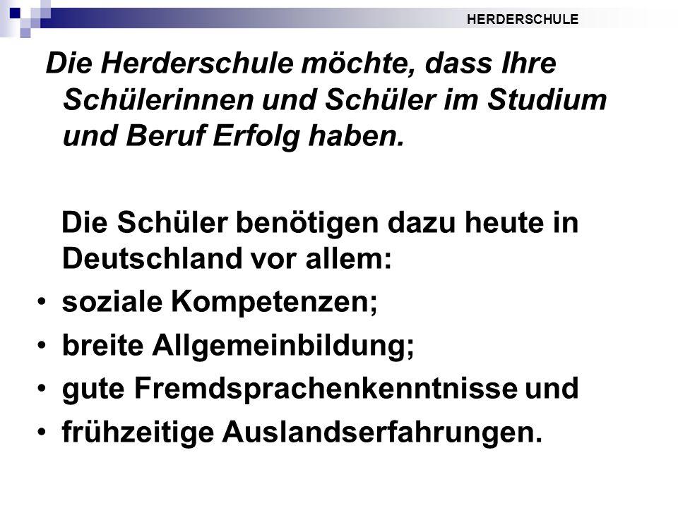 HERDERSCHULE Die Herderschule möchte, dass Ihre Schülerinnen und Schüler im Studium und Beruf Erfolg haben. Die Schüler benötigen dazu heute in Deutsc