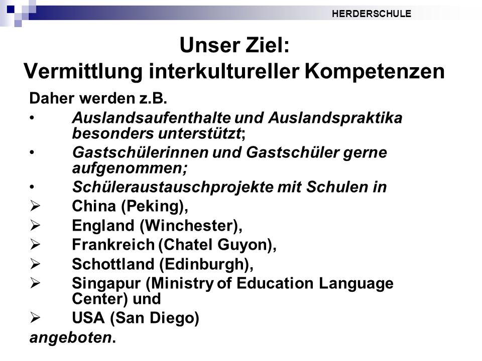 HERDERSCHULE Unser Ziel: Vermittlung interkultureller Kompetenzen Daher werden z.B. Auslandsaufenthalte und Auslandspraktika besonders unterstützt; Ga