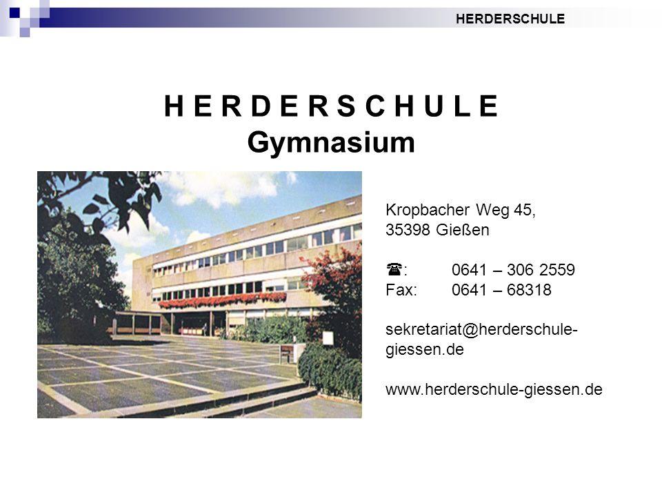 HERDERSCHULE H E R D E R S C H U L E Gymnasium Kropbacher Weg 45, 35398 Gießen :0641 – 306 2559 Fax: 0641 – 68318 sekretariat@herderschule- giessen.de www.herderschule-giessen.de