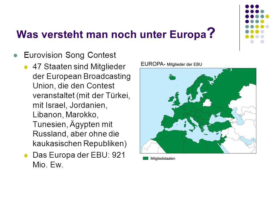 Was versteht man noch unter Europa ? Eurovision Song Contest 47 Staaten sind Mitglieder der European Broadcasting Union, die den Contest veranstaltet
