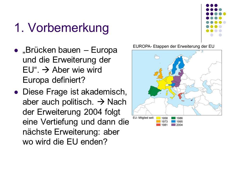1. Vorbemerkung Brücken bauen – Europa und die Erweiterung der EU. Aber wie wird Europa definiert? Diese Frage ist akademisch, aber auch politisch. Na