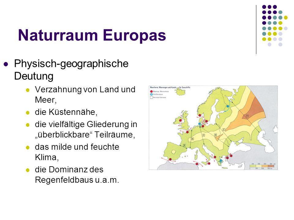 Naturraum Europas Physisch-geographische Deutung Verzahnung von Land und Meer, die Küstennähe, die vielfältige Gliederung in überblickbare Teilräume, das milde und feuchte Klima, die Dominanz des Regenfeldbaus u.a.m.