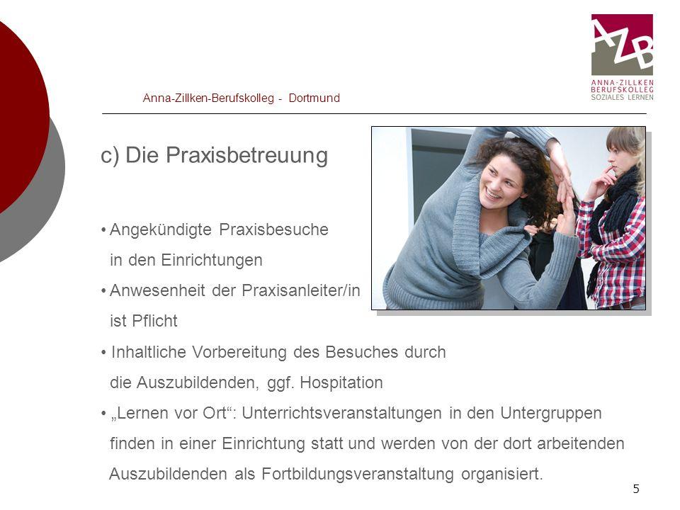5 Anna-Zillken-Berufskolleg - Dortmund c) Die Praxisbetreuung Angekündigte Praxisbesuche in den Einrichtungen Anwesenheit der Praxisanleiter/in ist Pf