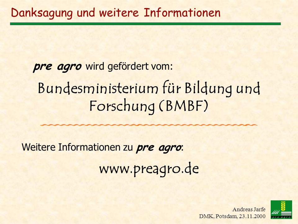 Andreas Jarfe DMK, Potsdam, 23.11.2000 Danksagung und weitere Informationen pre agro wird gefördert vom: Bundesministerium für Bildung und Forschung (