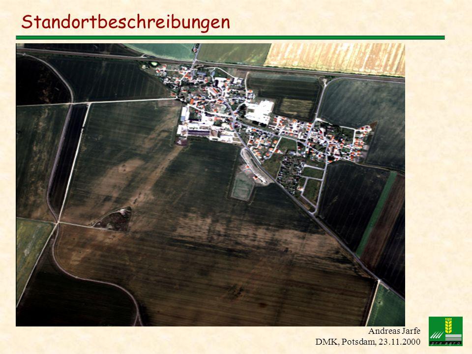 Andreas Jarfe DMK, Potsdam, 23.11.2000 Bodenkarten / Bodenbeprobung Ertragskarten Elektrische LeitfähigkeitFernerkundung Standortbeschreibungen