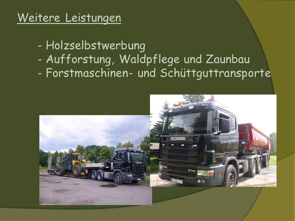 Weitere Leistungen - Holzselbstwerbung - Aufforstung, Waldpflege und Zaunbau - Forstmaschinen- und Schüttguttransporte