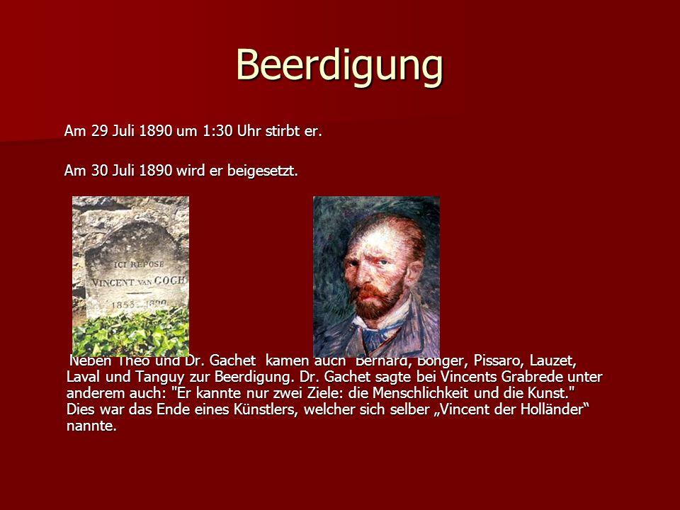 Beerdigung Am 29 Juli 1890 um 1:30 Uhr stirbt er. Am 29 Juli 1890 um 1:30 Uhr stirbt er. Am 30 Juli 1890 wird er beigesetzt. Am 30 Juli 1890 wird er b