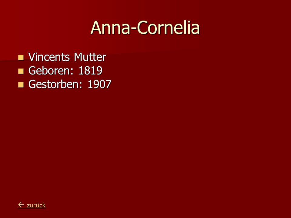 Anna-Cornelia Vincents Mutter Vincents Mutter Geboren: 1819 Geboren: 1819 Gestorben: 1907 Gestorben: 1907 zurück zurück