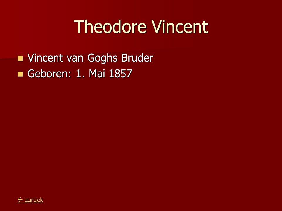 Theodore Vincent Vincent van Goghs Bruder Vincent van Goghs Bruder Geboren: 1. Mai 1857 Geboren: 1. Mai 1857 zurück zurück