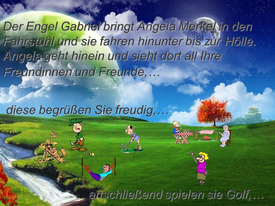 diese begrüßen Sie freudig,… Der Engel Gabriel bringt Angela Merkel in den Fahrstuhl und sie fahren hinunter bis zur Hölle.