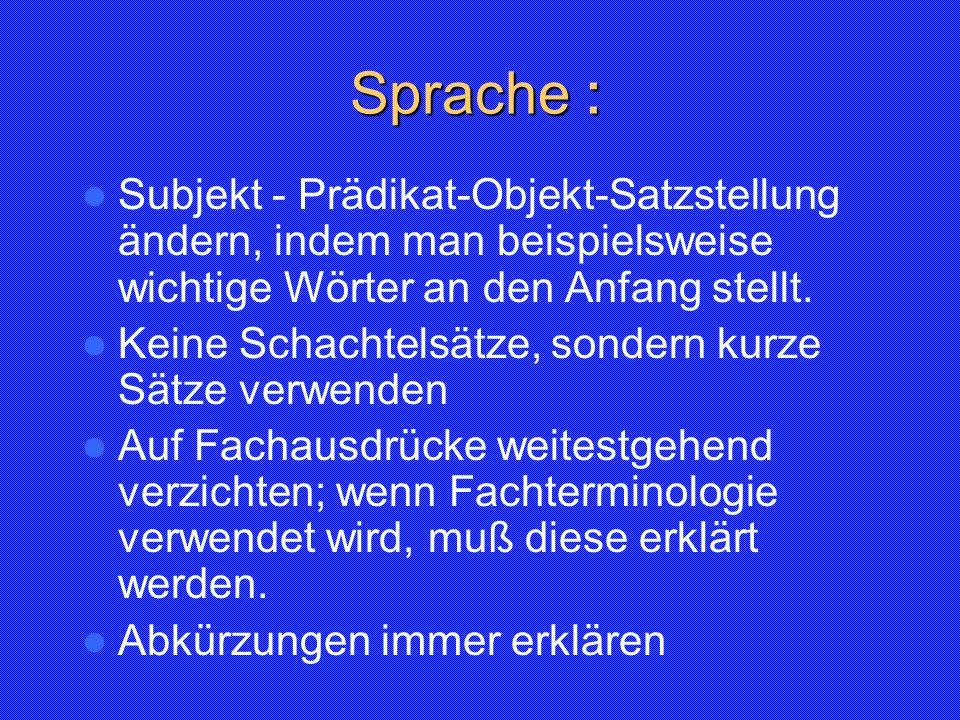 Sprache : Sprache : Subjekt - Prädikat-Objekt-Satzstellung ändern, indem man beispielsweise wichtige Wörter an den Anfang stellt. Keine Schachtelsätze