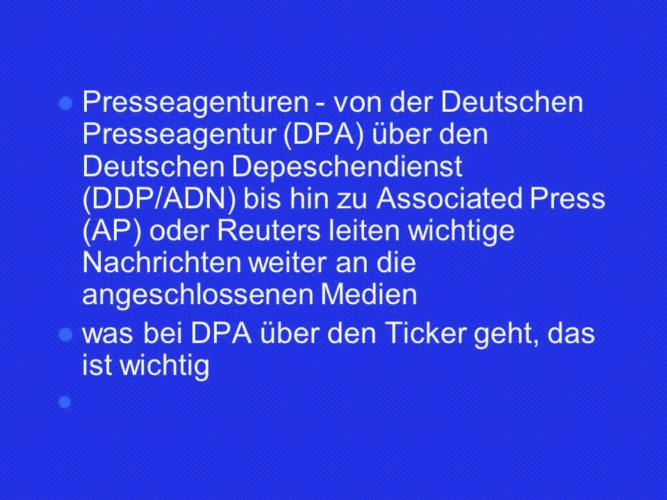 Presseagenturen - von der Deutschen Presseagentur (DPA) über den Deutschen Depeschendienst (DDP/ADN) bis hin zu Associated Press (AP) oder Reuters lei