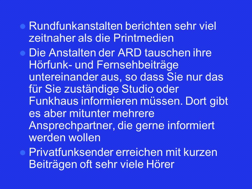 Rundfunkanstalten berichten sehr viel zeitnaher als die Printmedien Die Anstalten der ARD tauschen ihre Hörfunk- und Fernsehbeiträge untereinander aus