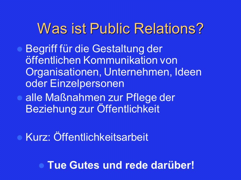Was ist Public Relations? Begriff für die Gestaltung der öffentlichen Kommunikation von Organisationen, Unternehmen, Ideen oder Einzelpersonen alle Ma