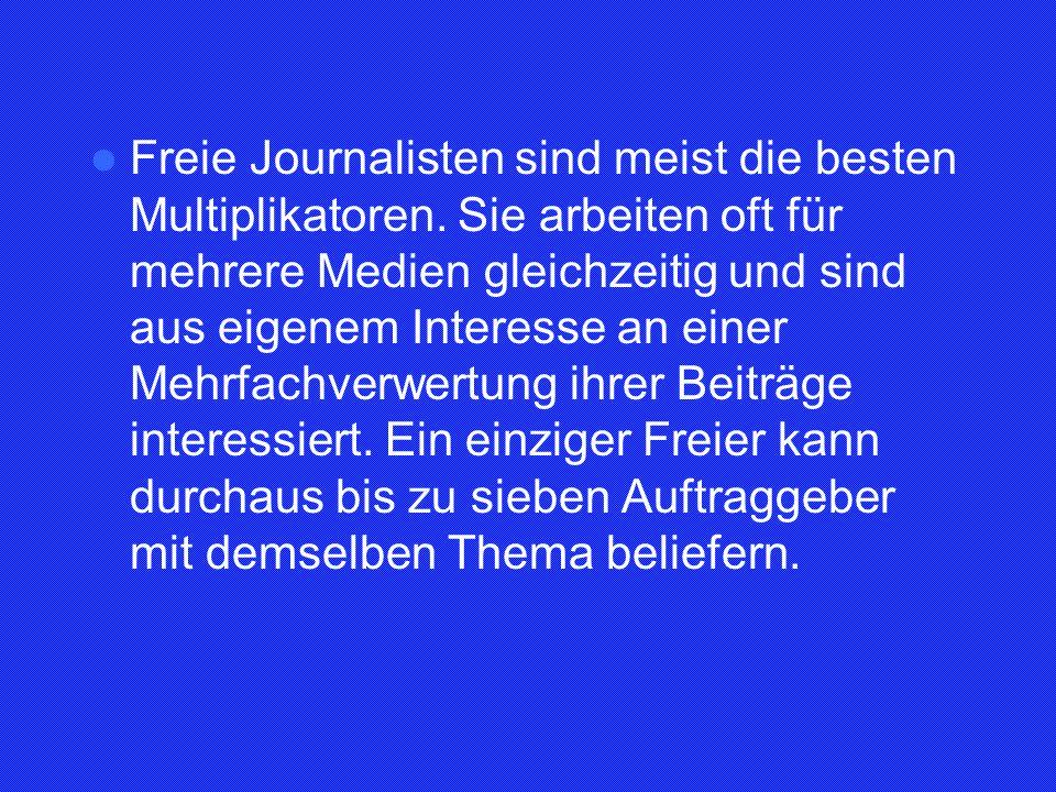 Freie Journalisten sind meist die besten Multiplikatoren. Sie arbeiten oft für mehrere Medien gleichzeitig und sind aus eigenem Interesse an einer Meh