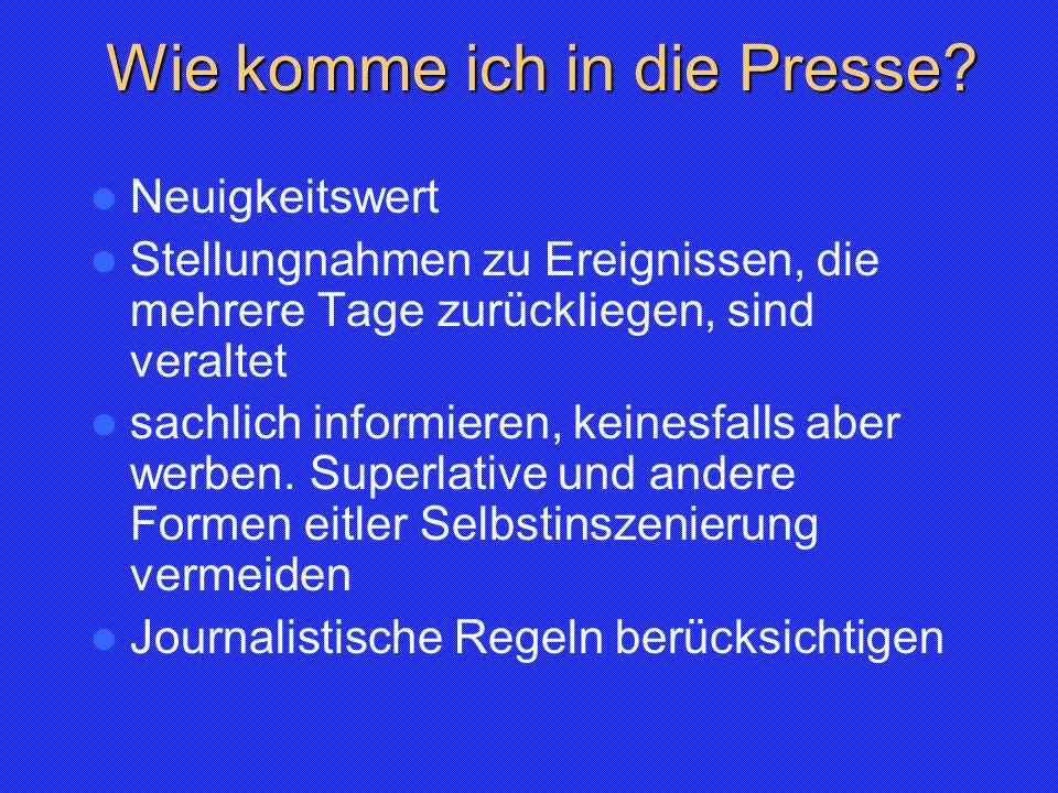 Wie komme ich in die Presse? Neuigkeitswert Stellungnahmen zu Ereignissen, die mehrere Tage zurückliegen, sind veraltet sachlich informieren, keinesfa