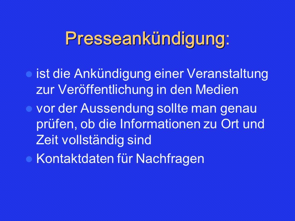 Presseankündigung Presseankündigung: ist die Ankündigung einer Veranstaltung zur Veröffentlichung in den Medien vor der Aussendung sollte man genau pr