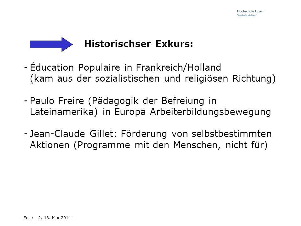 Folie2, 18. Mai 2014 Historischser Exkurs: -Éducation Populaire in Frankreich/Holland (kam aus der sozialistischen und religiösen Richtung) -Paulo Fre