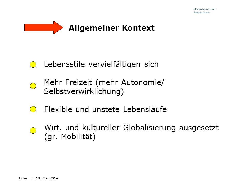 Folie3, 18. Mai 2014 Allgemeiner Kontext Lebensstile vervielfältigen sich Mehr Freizeit (mehr Autonomie/ Selbstverwirklichung) Flexible und unstete Le