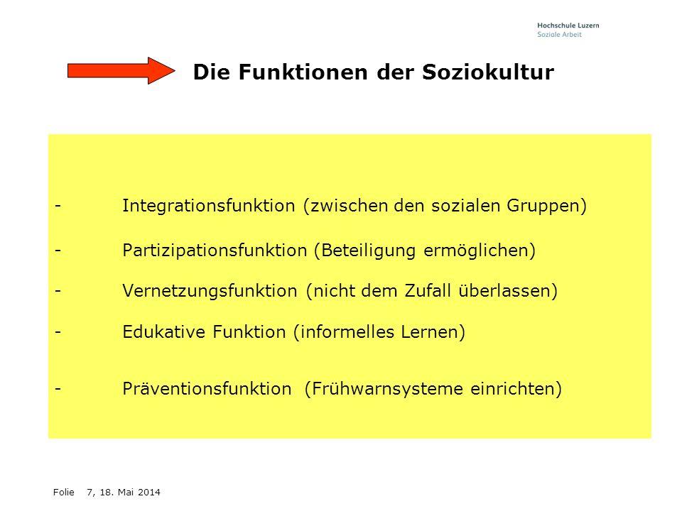 Folie7, 18. Mai 2014 Die Funktionen der Soziokultur - Integrationsfunktion (zwischen den sozialen Gruppen) -Partizipationsfunktion (Beteiligung ermögl