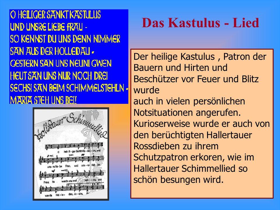 Das Kastulus - Lied Der heilige Kastulus, Patron der Bauern und Hirten und Beschützer vor Feuer und Blitz wurde auch in vielen persönlichen Notsituationen angerufen.
