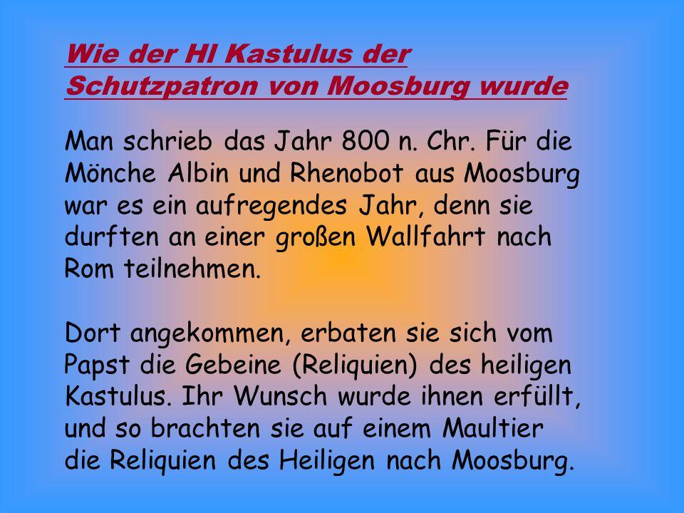Wie der Hl Kastulus der Schutzpatron von Moosburg wurde Man schrieb das Jahr 800 n.