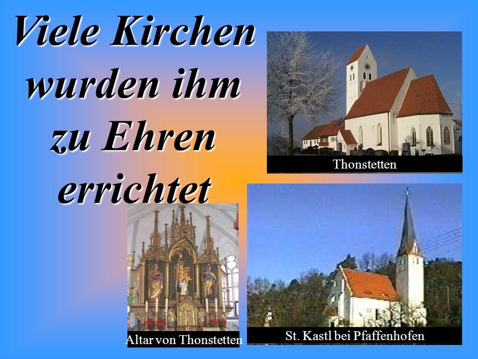 Viele Kirchen wurden ihm zu Ehren errichtet Altar von Thonstetten St.