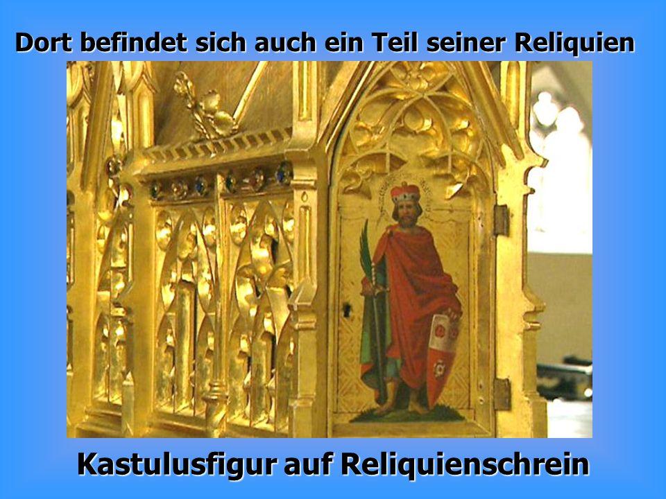 Dort befindet sich auch ein Teil seiner Reliquien Kastulusfigur auf Reliquienschrein