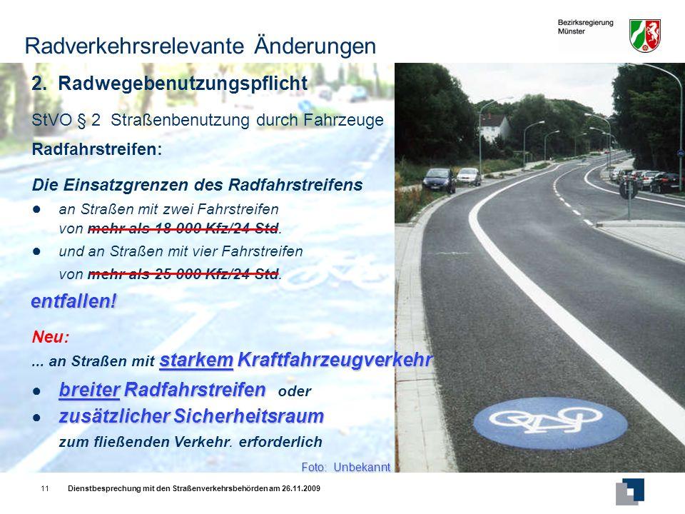 Dienstbesprechung mit den Straßenverkehrsbehörden am 26.11.200911 Radfahrstreifen: Neu: starkemKraftfahrzeugverkehr...
