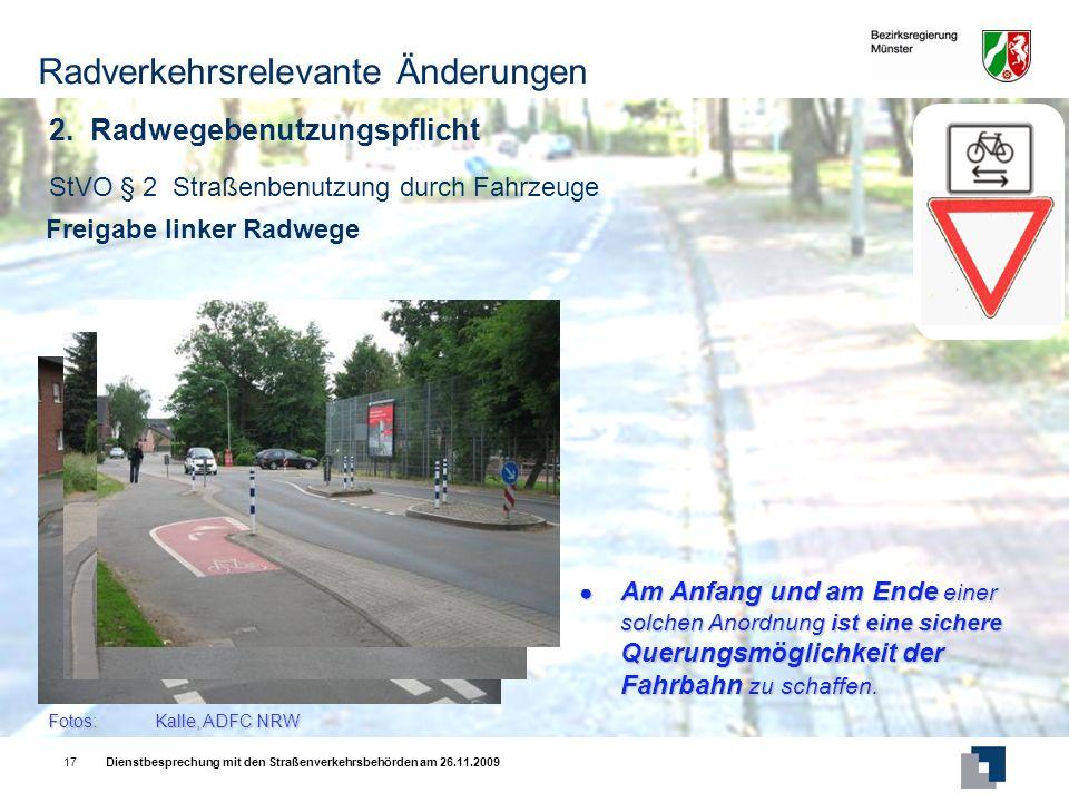 Dienstbesprechung mit den Straßenverkehrsbehörden am 26.11.200917 StVO § 2 Straßenbenutzung durch Fahrzeuge Freigabe linker Radwege Am Anfang und am Ende einer solchen Anordnung ist eine sichere Querungsmöglichkeit der Fahrbahn zu schaffen.