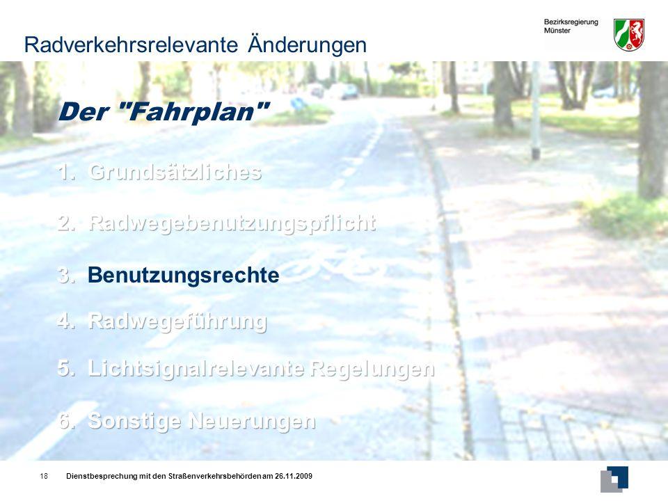 Dienstbesprechung mit den Straßenverkehrsbehörden am 26.11.200918 Der Fahrplan Radverkehrsrelevante Änderungen