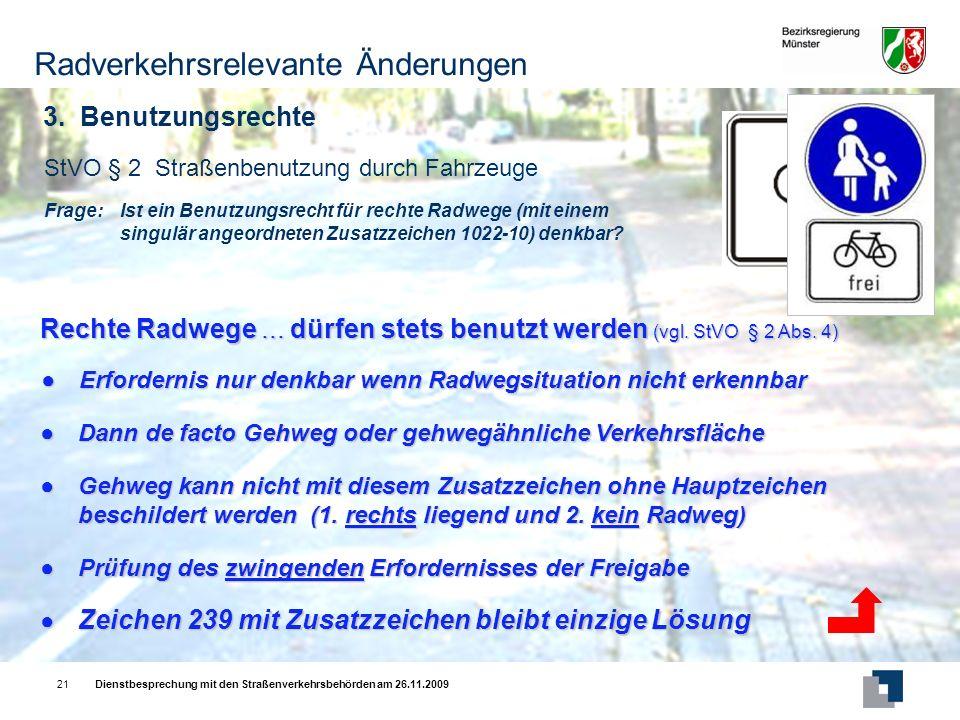 Dienstbesprechung mit den Straßenverkehrsbehörden am 26.11.200921 Frage:Ist ein Benutzungsrecht für rechte Radwege (mit einem singulär angeordneten Zusatzzeichen 1022-10) denkbar.
