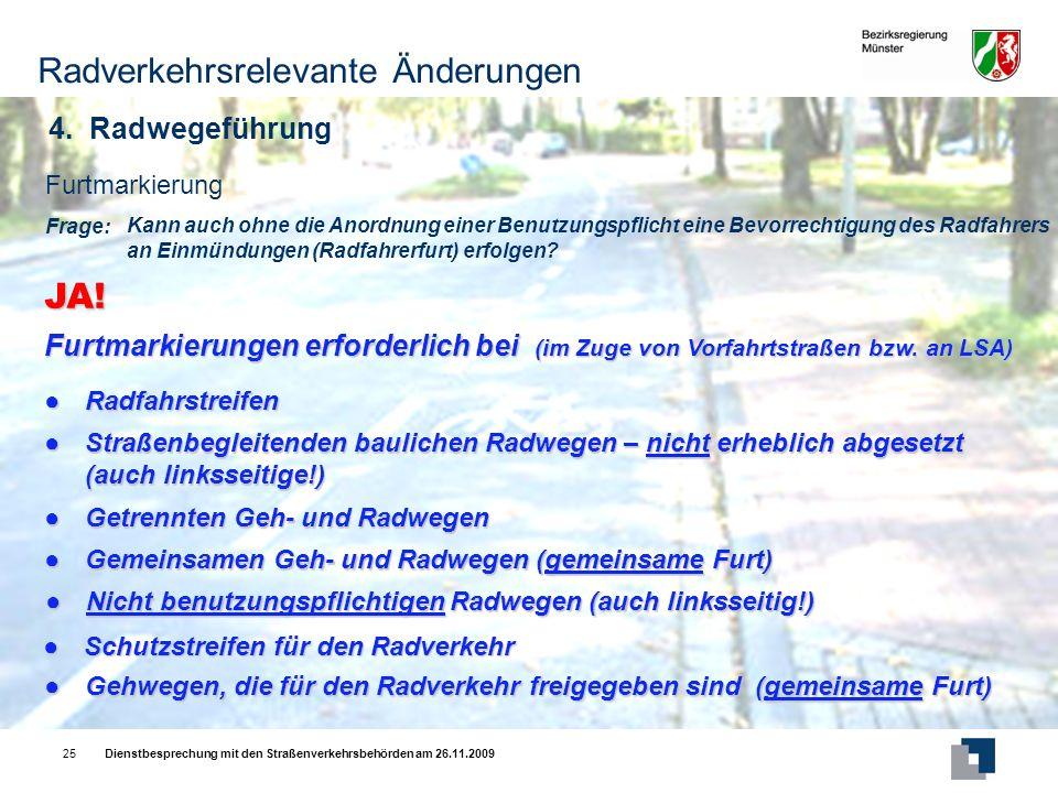 Dienstbesprechung mit den Straßenverkehrsbehörden am 26.11.200925 Frage: Kann auch ohne die Anordnung einer Benutzungspflicht eine Bevorrechtigung des Radfahrers an Einmündungen (Radfahrerfurt) erfolgen.