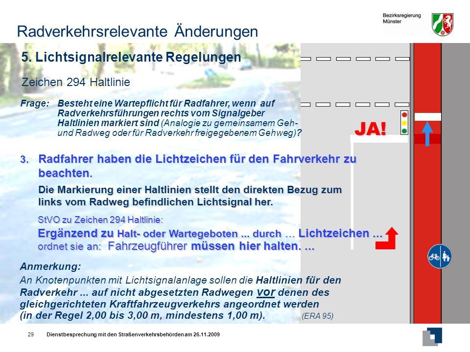 Dienstbesprechung mit den Straßenverkehrsbehörden am 26.11.200929 Zeichen 294 Haltlinie Anmerkung: An Knotenpunkten mit Lichtsignalanlage sollen die Haltlinien für den Radverkehr...