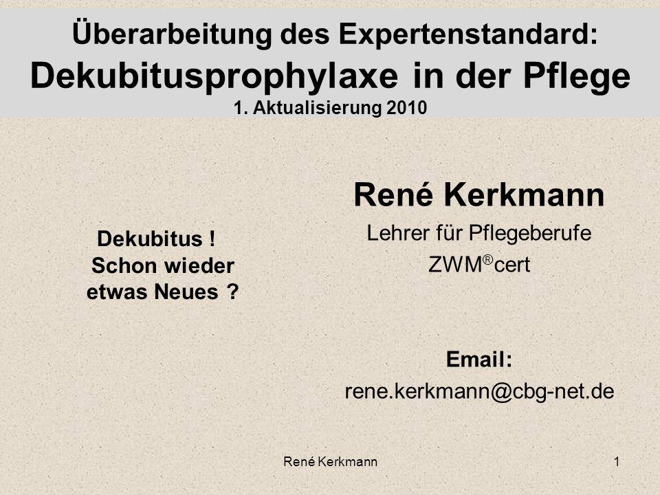 1 Überarbeitung des Expertenstandard: Dekubitusprophylaxe in der Pflege 1. Aktualisierung 2010 René Kerkmann Lehrer für Pflegeberufe ZWM ® cert Email: