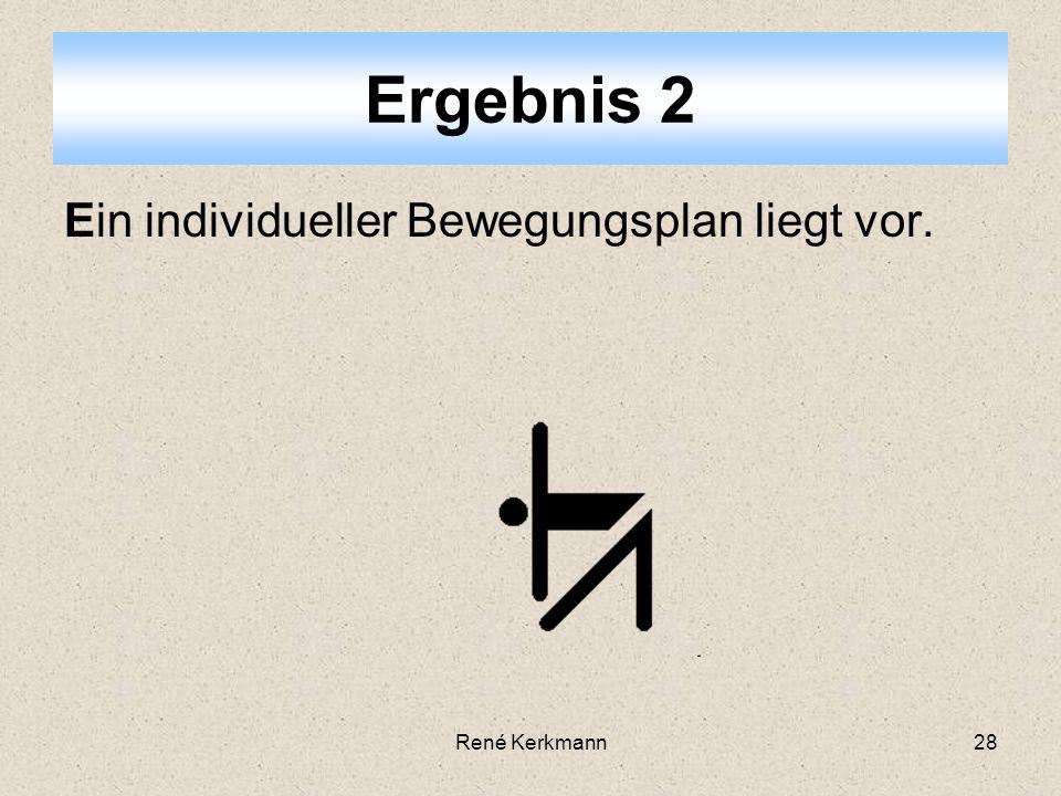 28 Ein individueller Bewegungsplan liegt vor. Ergebnis 2 René Kerkmann