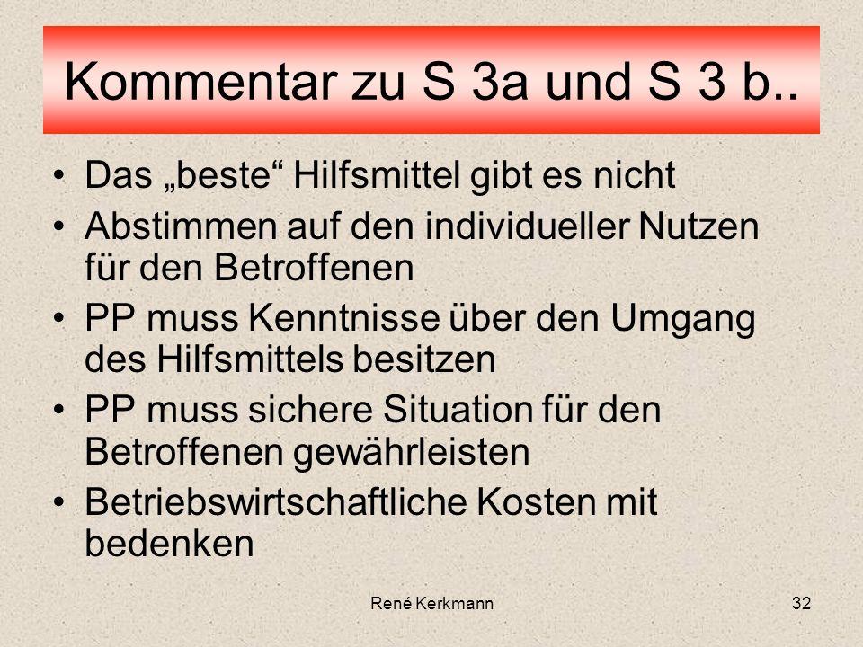 32 Das beste Hilfsmittel gibt es nicht Abstimmen auf den individueller Nutzen für den Betroffenen PP muss Kenntnisse über den Umgang des Hilfsmittels besitzen PP muss sichere Situation für den Betroffenen gewährleisten Betriebswirtschaftliche Kosten mit bedenken Kommentar zu S 3a und S 3 b..