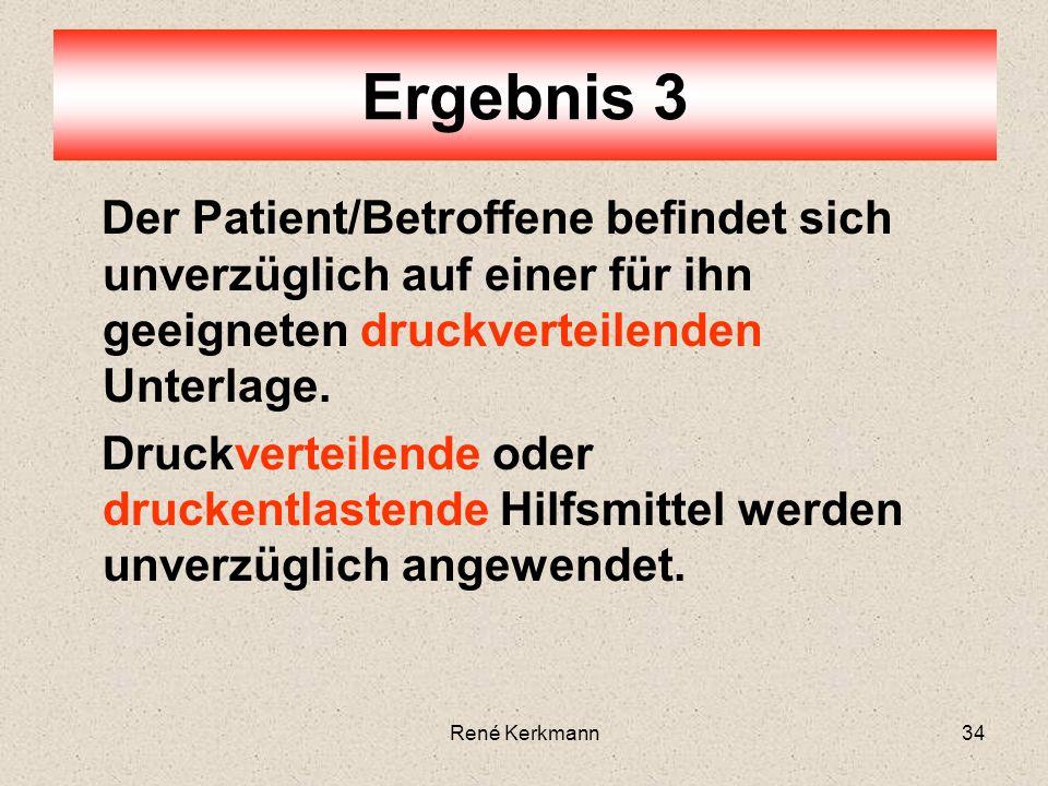 34 Der Patient/Betroffene befindet sich unverzüglich auf einer für ihn geeigneten druckverteilenden Unterlage.