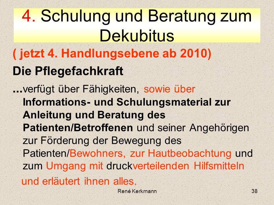 38 ( jetzt 4. Handlungsebene ab 2010) Die Pflegefachkraft... verfügt über Fähigkeiten, sowie über Informations- und Schulungsmaterial zur Anleitung un