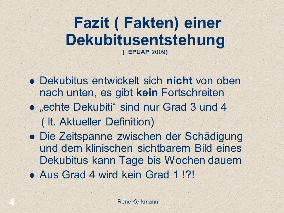 4 Fazit ( Fakten) einer Dekubitusentstehung ( EPUAP 2009) Dekubitus entwickelt sich nicht von oben nach unten, es gibt kein Fortschreiten echte Dekubi